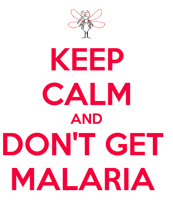 KEEP CALM AND DON'T GET  MALARIA