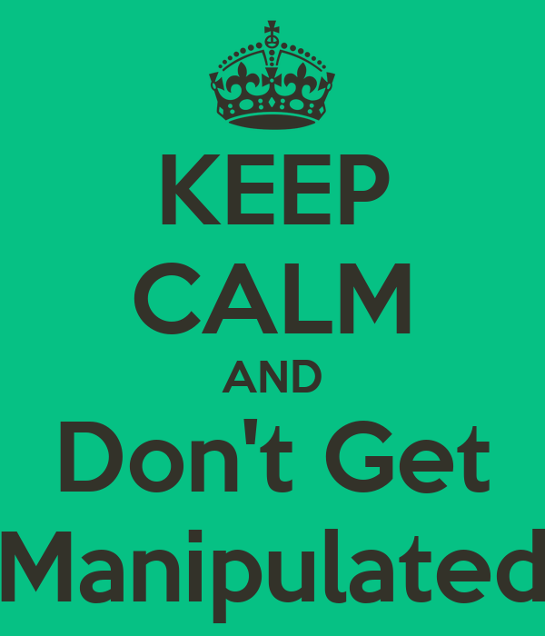 KEEP CALM AND Don't Get Manipulated