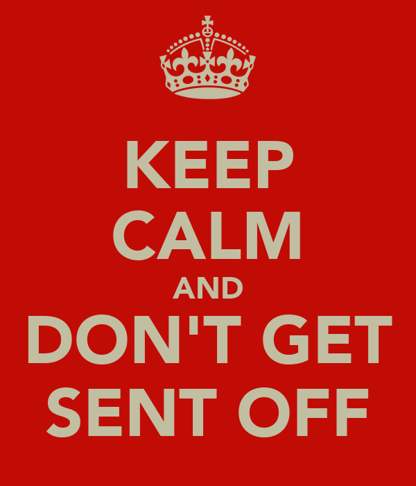 KEEP CALM AND DON'T GET SENT OFF