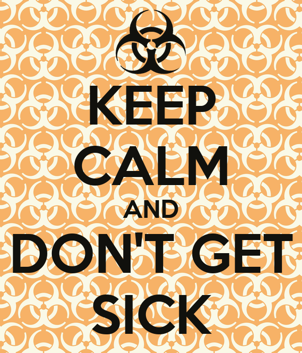 KEEP CALM AND DON'T GET SICK