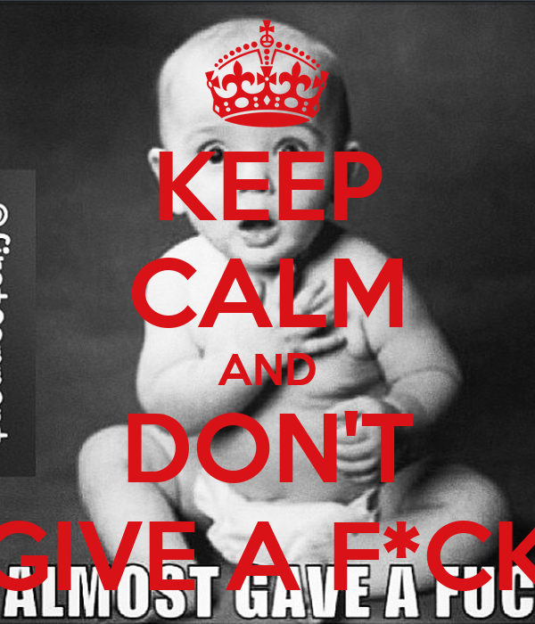 KEEP CALM AND DON'T GIVE A F*CK