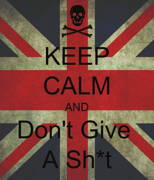KEEP CALM AND Don't Give  A Sh*t