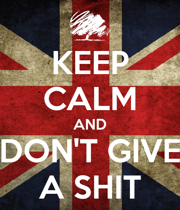 KEEP CALM AND DON'T GIVE A SHIT