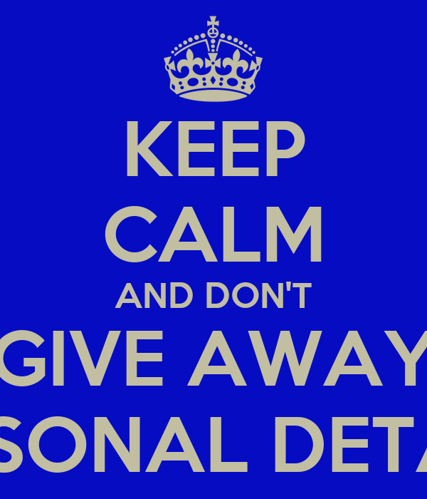 KEEP CALM AND DON'T GIVE AWAY PERSONAL DETAILS