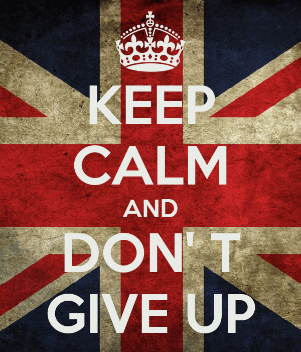 KEEP CALM AND DON' T GIVE UP