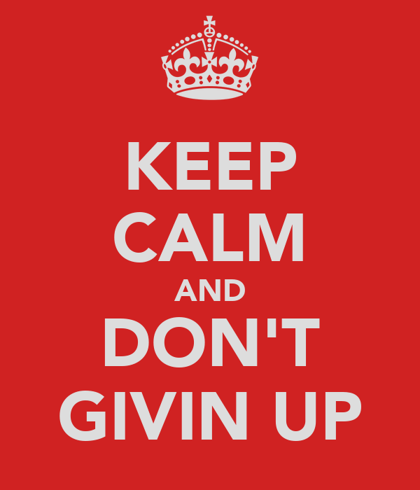 KEEP CALM AND DON'T GIVIN UP