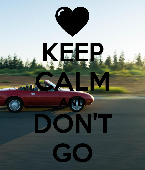 KEEP CALM AND DON'T GO