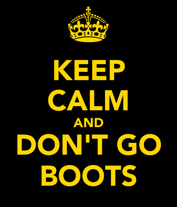 KEEP CALM AND DON'T GO BOOTS