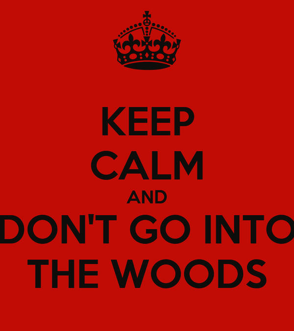 KEEP CALM AND DON'T GO INTO THE WOODS