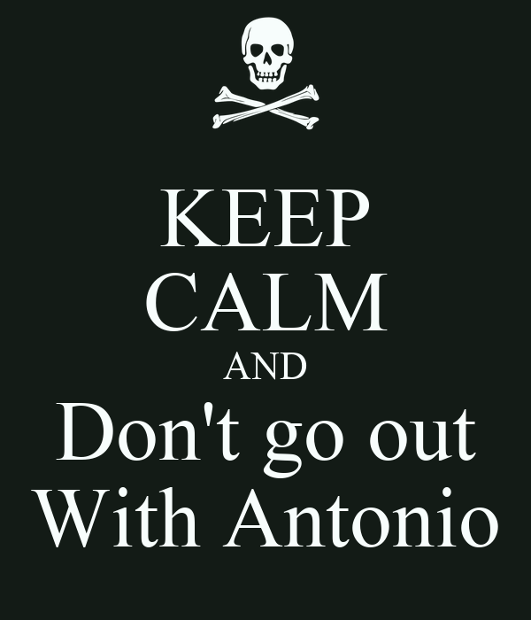 KEEP CALM AND Don't go out With Antonio