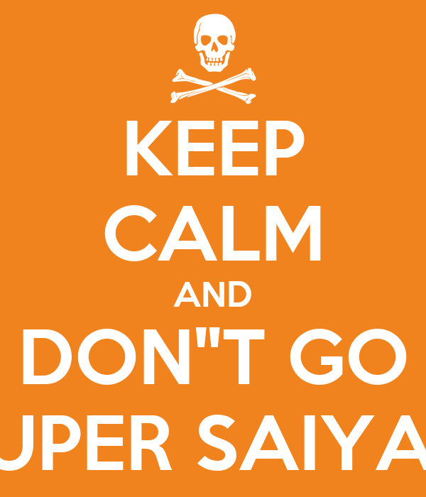 "KEEP CALM AND DON""T GO SUPER SAIYAN"