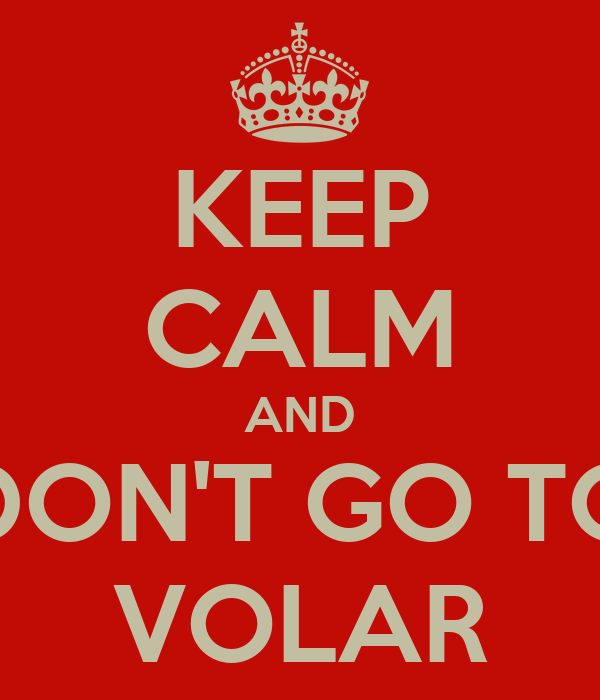 KEEP CALM AND DON'T GO TO VOLAR