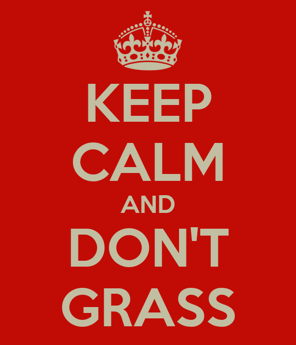 KEEP CALM AND DON'T GRASS