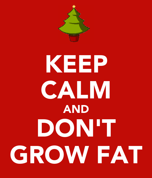 KEEP CALM AND DON'T GROW FAT