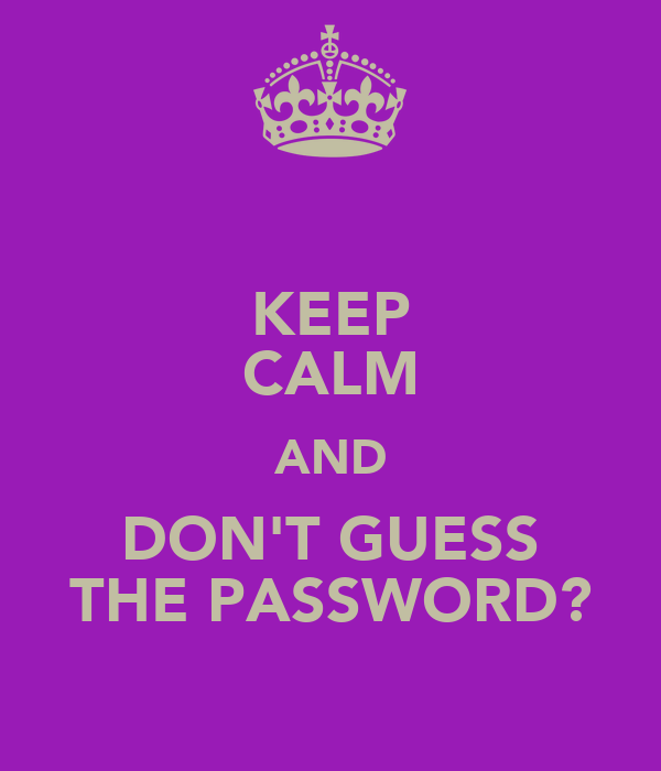 KEEP CALM AND DON'T GUESS THE PASSWORD?