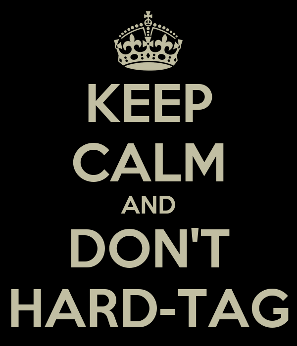 KEEP CALM AND DON'T HARD-TAG