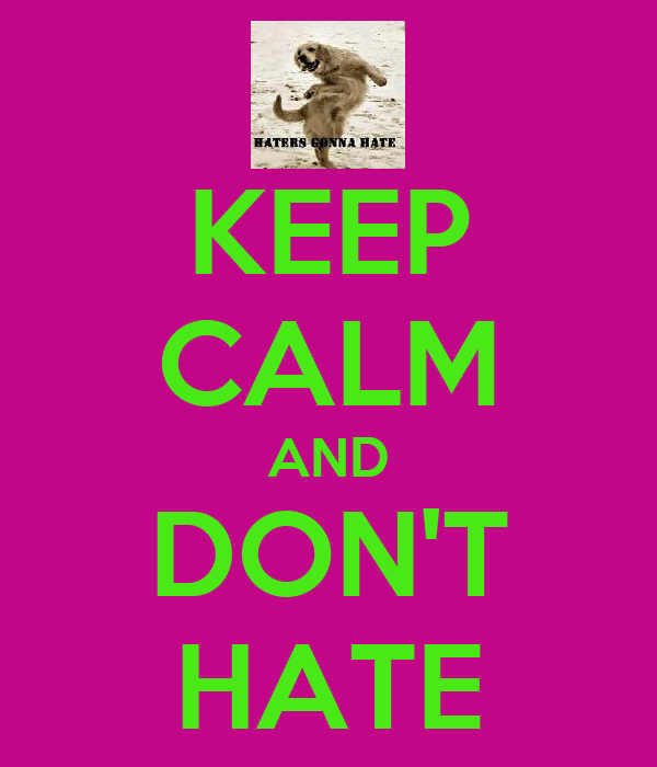 KEEP CALM AND DON'T HATE