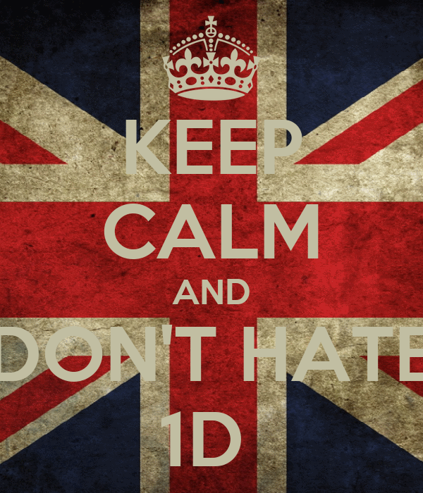 KEEP CALM AND DON'T HATE 1D