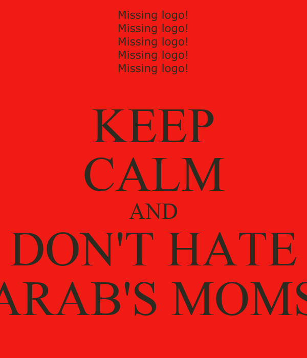 KEEP CALM AND DON'T HATE ARAB'S MOMS