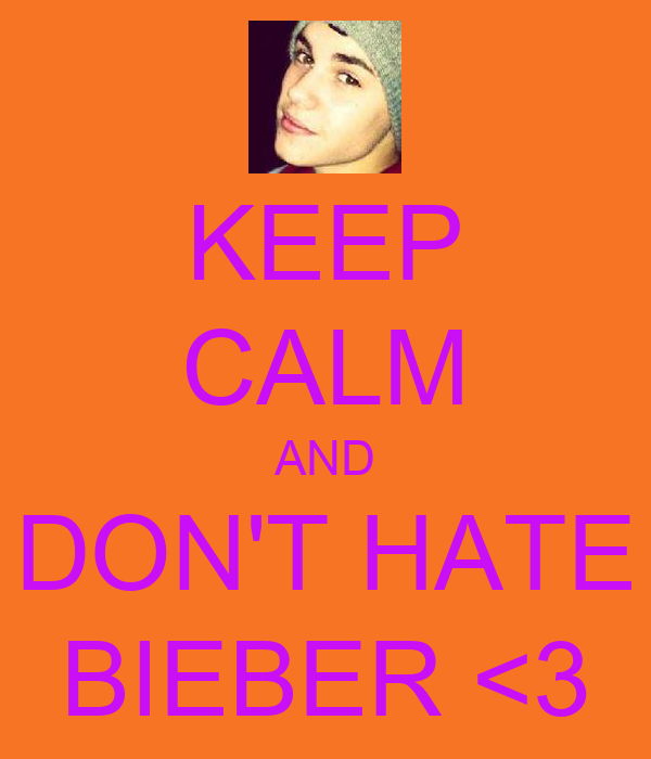 KEEP CALM AND DON'T HATE BIEBER <3