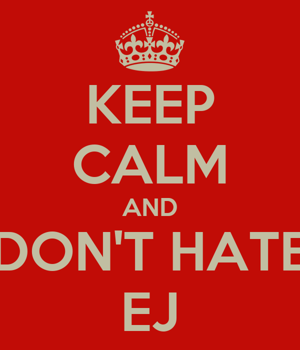 KEEP CALM AND DON'T HATE EJ