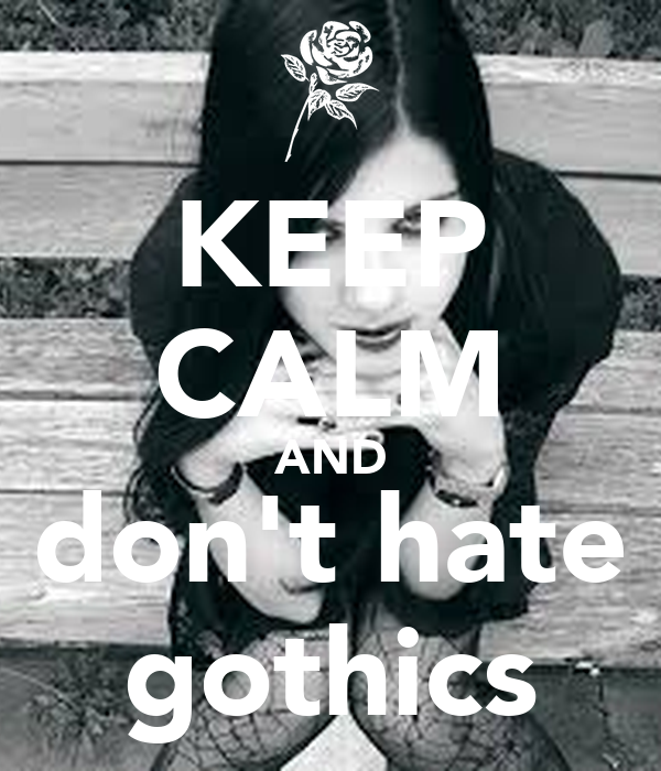 KEEP CALM AND don't hate gothics