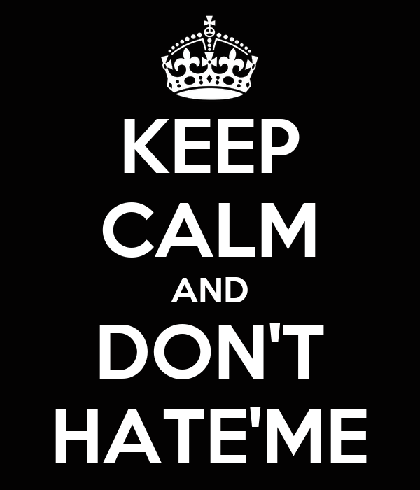 KEEP CALM AND DON'T HATE'ME