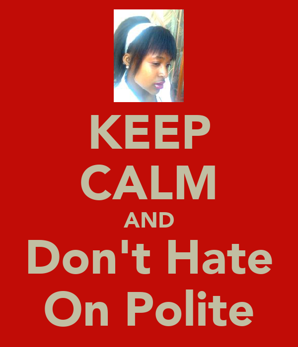 KEEP CALM AND Don't Hate On Polite