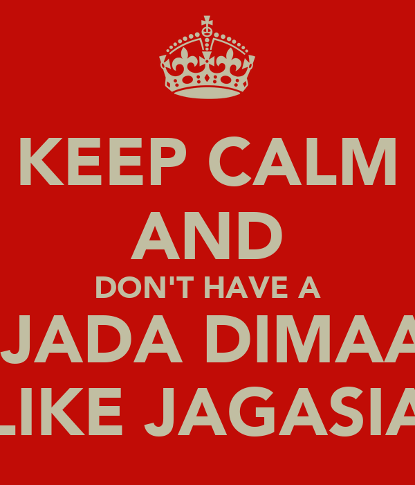 KEEP CALM AND DON'T HAVE A HIJADA DIMAAG LIKE JAGASIA