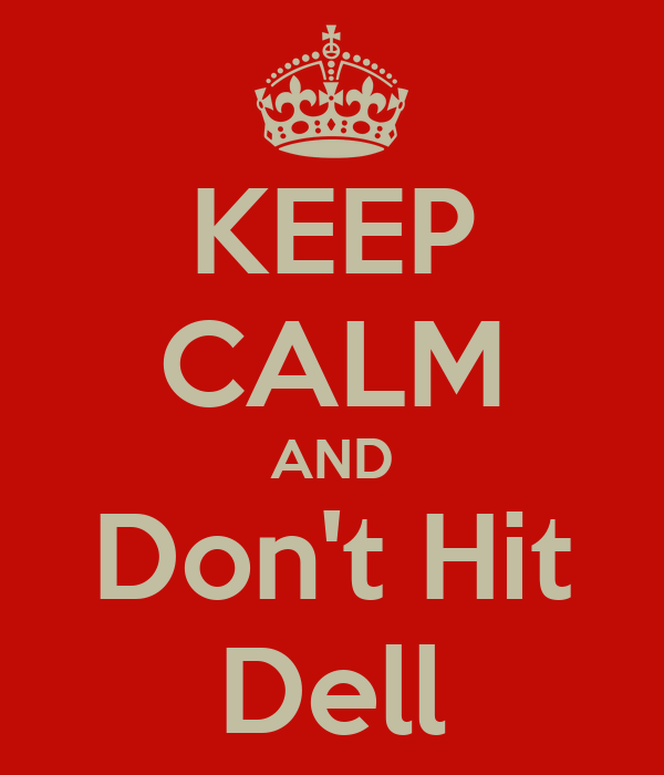 KEEP CALM AND Don't Hit Dell