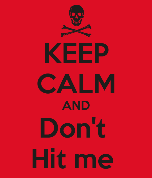 KEEP CALM AND Don't  Hit me
