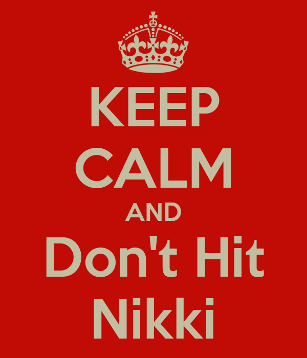 KEEP CALM AND Don't Hit Nikki