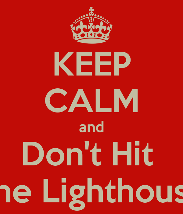 KEEP CALM and Don't Hit  The Lighthouse