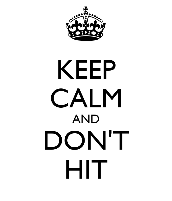 KEEP CALM AND DON'T HIT