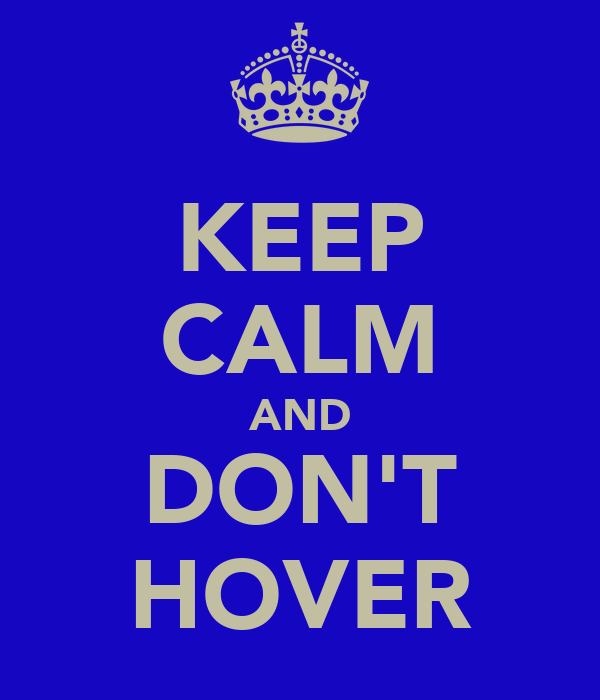 KEEP CALM AND DON'T HOVER