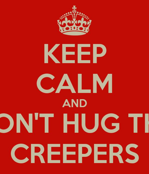 KEEP CALM AND DON'T HUG THE CREEPERS