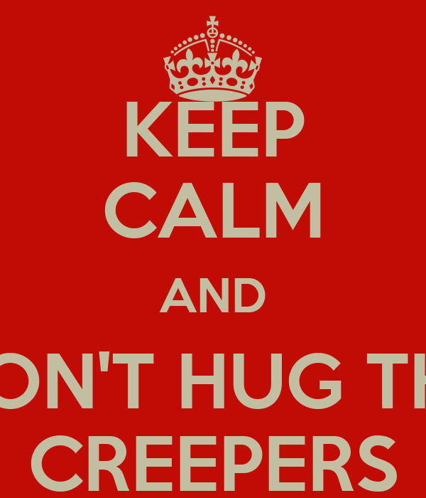 KEEP CALM AND DON'T HUG THE CREEPERS