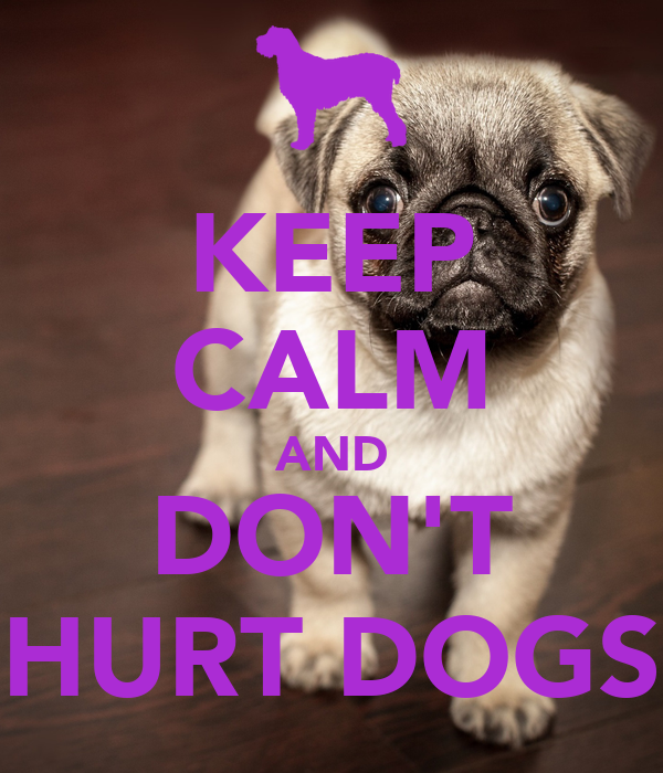 KEEP CALM AND DON'T HURT DOGS