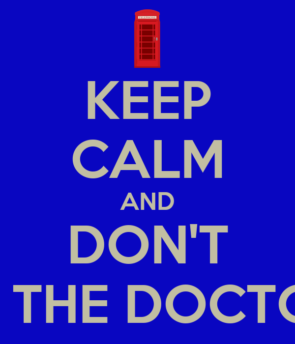 KEEP CALM AND DON'T I'M THE DOCTOR!