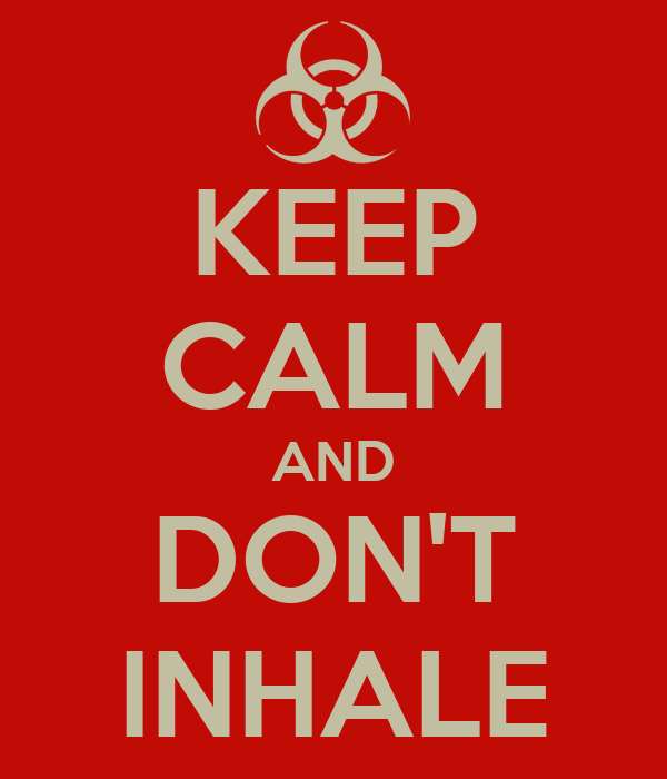 KEEP CALM AND DON'T INHALE