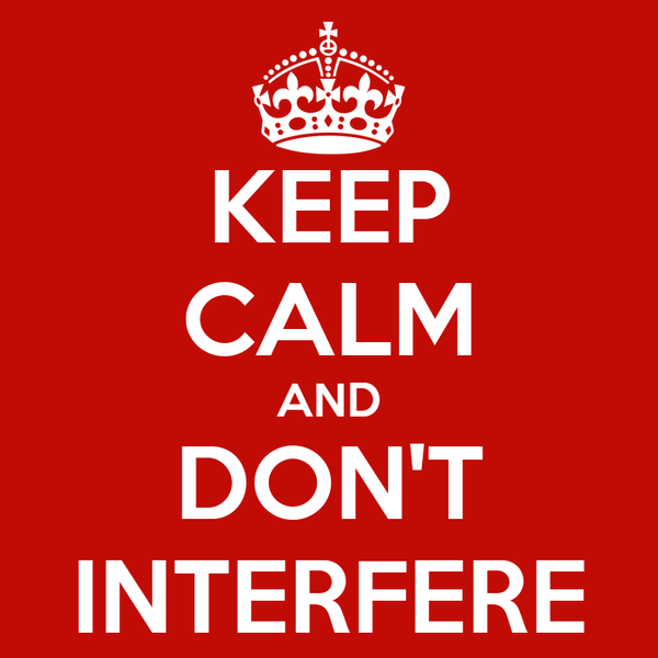 KEEP CALM AND DON'T INTERFERE
