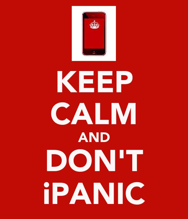 KEEP CALM AND DON'T iPANIC