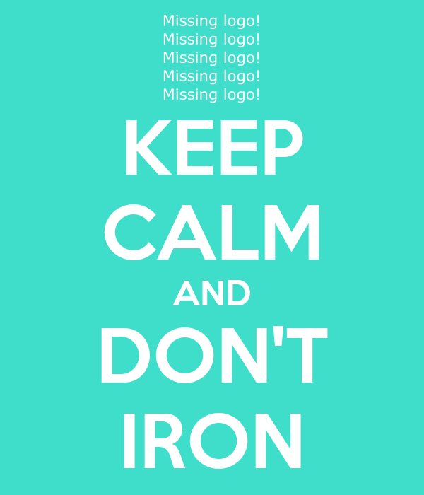 KEEP CALM AND DON'T IRON