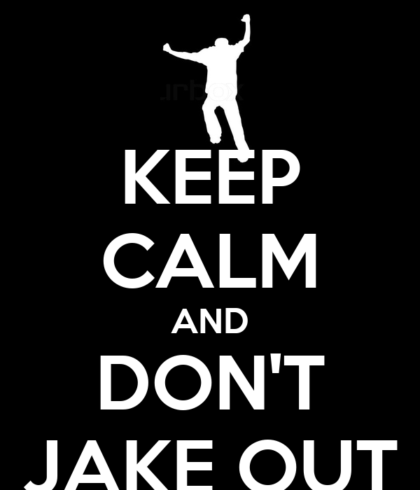 KEEP CALM AND DON'T JAKE OUT