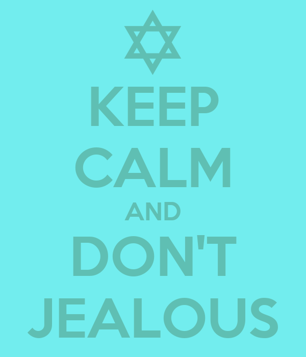 KEEP CALM AND DON'T JEALOUS