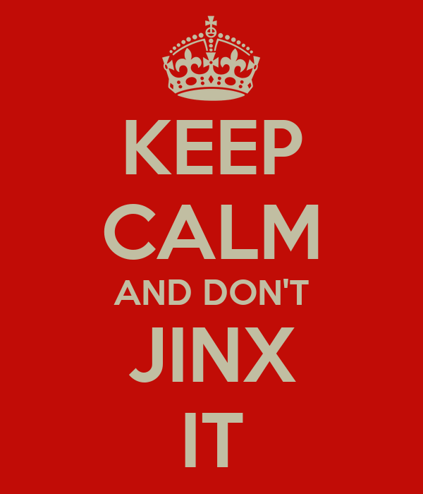 KEEP CALM AND DON'T JINX IT