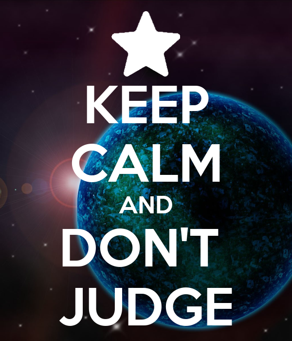 KEEP CALM AND DON'T  JUDGE