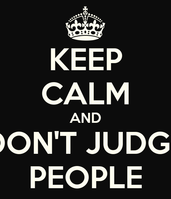 KEEP CALM AND DON'T JUDGE PEOPLE