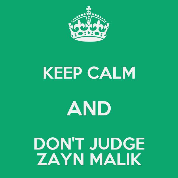 KEEP CALM AND DON'T JUDGE ZAYN MALIK
