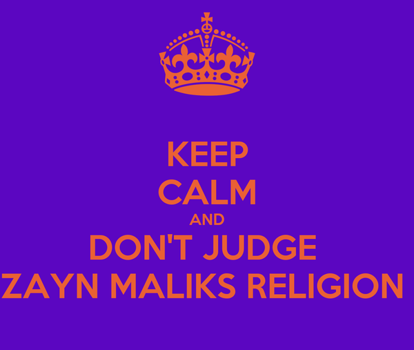 KEEP CALM AND DON'T JUDGE  ZAYN MALIKS RELIGION
